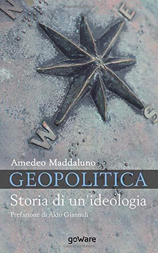Geopolitica. Storia di un'ideologia