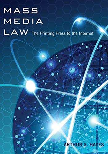 Mass Media Law: The Printing Press to the Internet