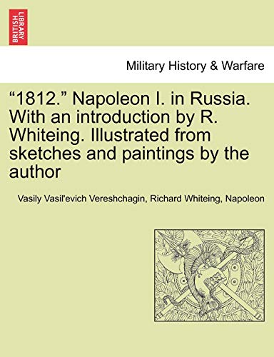 "Vereshchagin, V: ""1812."" Napoleon I. in Russia. With an intr"