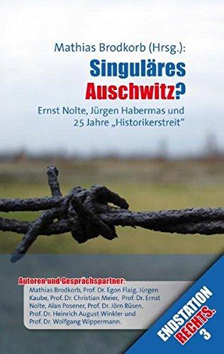 """Singuläres Auschwitz?: Ernst Nolte, Jürgen Habermas und 25 Jahre """"Historikerstreit"""" (Endstation Rechts.)"""