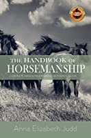 The Handbook of Horsemanship: Complete Handling/Training Resource Guide