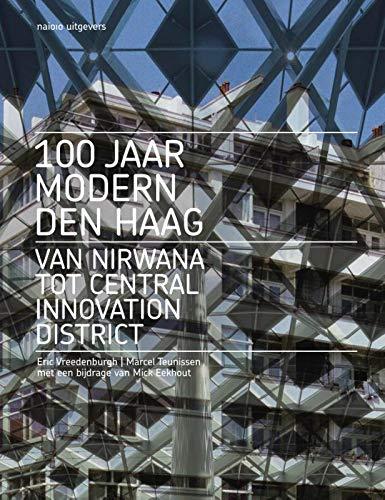 100 jaar Modern Den Haag: Van Nirwana tot Central Innovation District