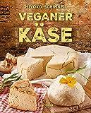 Veganer Käse: Über 30 Käsesorten selbst herstellen: Von Ricotta und Mozzarella bis zum kräftigen...
