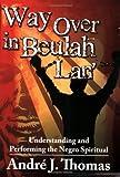 Way Over in Beulah Lan': Understanding and Performing the Negro Spiritual