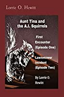 Aunt Tina and the A.I. Squirrels First Encounter (Episode One) Lawnmower Incident (Episode Two)