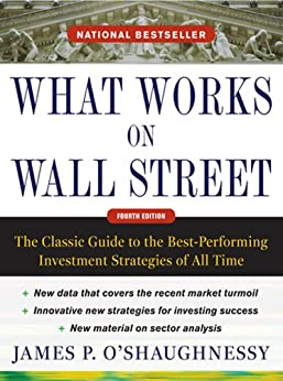 What Works on Wall Street, Fourth Edition: The Classic Guide to the Best-Performing Investment Strategies of All Time by [James  O'Shaughnessy]