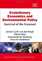 Evolutionary Economics and Environmental Policy: Survival of the Greenest (New Horizons in Istitutional and Evolutionary Economics)