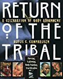 Return of the Tribal: A Celebration of Body Adornment : Piercing, Tattooing, Scarification, Body Painting