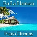 En La Hamaca: Piano Dreams - La Mejor Música Para Relajarse