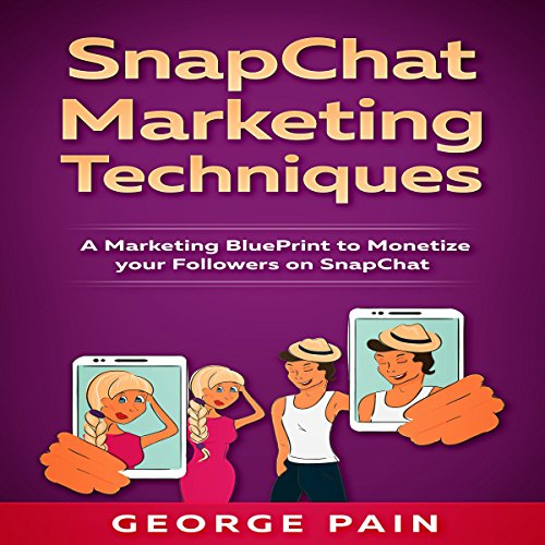 SnapChat Marketing Techniques: A Marketing Blueprint to Monetize Your Followers on SnapChat audiobook cover art