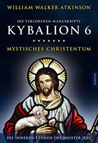 Kybalion 6 - Mystisches Christentum: Die geheimen Lehren des Meister Jesu