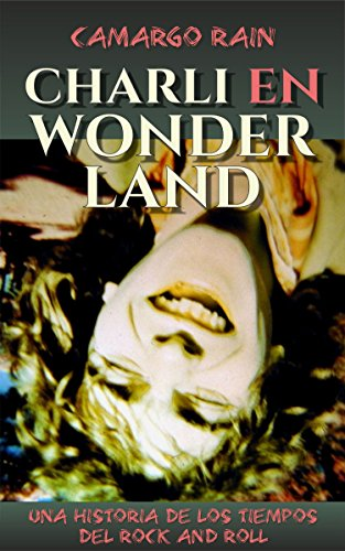 Charli en Wonderland: Una historia de los tiempos del rock and ...