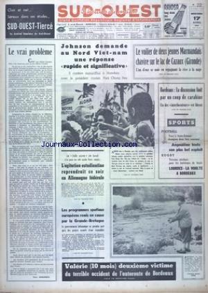 SUD OUEST [No 7354] du 17/04/1968 - LE VRAIS PROBLEME PAR AMOUROUX - JOHNSON DEMANDE AU NORD VIETNAM UNE REPONSE RAPIDE ET SIGNIFICATIVE - IL CONFERE AVEC PARK CHUNG HEE - LE VOILIER DE DEUX JEUNES MARMANDAIS CHAVIRE SUR LE LAC DE CAZAUX - LES SPORTS - FOOT - RUGBY - LES PROGRAMMES SPATIAUX EUROPEENS REMIS EN CAUSE PAR LA GRANDE-BRETAGNE - L'AGITATION ESTUDIANTINE REPRENDRAIT CE SOIR EN ALLEMAGNE FEDERALE