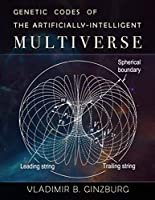 Genetic Codes of the Artificially-Intelligent Multiverse