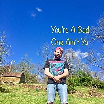 You're A Bad One Ain't Ya (feat. JonBoy)