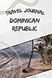 Travel Journal Dominican Republic: Travel diary and logbook for your adventure. Includes quotes, travel dates, packing list, to-do list, travel planner, important information and funny travel games.