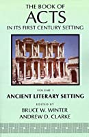 The Book of Acts in Its Ancient Literary Setting (BOOK OF ACTS IN ITS FIRST CENTURY SETTING)