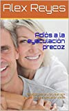 Adiós a la eyaculación precoz: Remedios caseros y naturales para eliminar de...