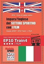 Impara l'inglese del settore sportivo con I FILM: Modulo sport - EP10 Train4 - I FILM