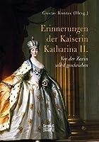 Erinnerungen der Kaiserin Katharina II.: Von der Zarin selbst geschrieben