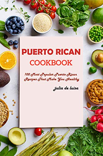 Puerto Rican Cookbook: 100 Most Popular Puerto Rican Recipes That Make You Healthy (English Edition)