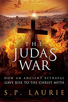 The Judas War: How an ancient betrayal gave rise to the Christ myth by [S.P. Laurie]