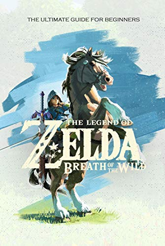 The Legend of Zelda Breath of the Wild: The Ultimate Guide for Beginners: Travel Game Book (English Edition)