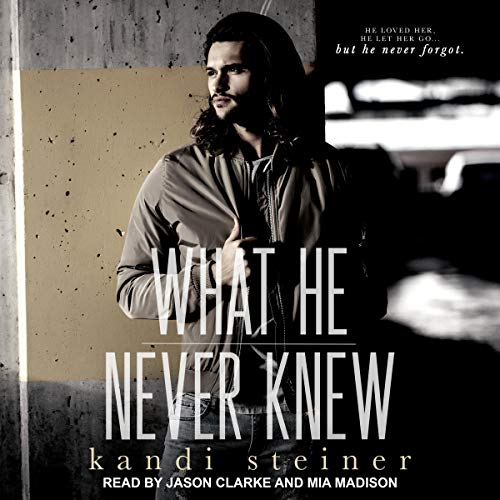 What He Never Knew Audiobook By Kandi Steiner cover art