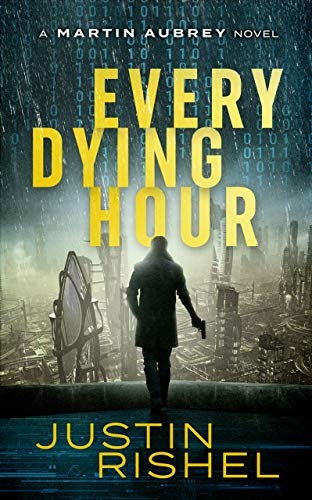 Every Dying Hour: A Martin Aubrey Novel (The Martin Aubrey Series Book 1) by [Justin Rishel]