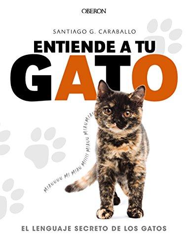 Entiende a tu gato. El lenguaje secreto de los gatos (Libros singulares)