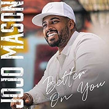 Better On You