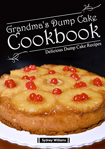 Grandma's Dump Cake Cookbook: Delicious Dump cake Recipes by [Sydney Williams]