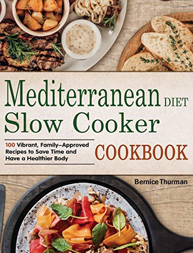 Mediterranean Diet Slow Cooker Cookbook: 100 Vibrant, Family-Approved Recipes to Save Time and Have...