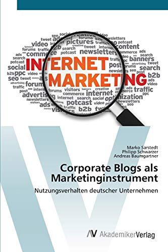 Corporate Blogs als Marketinginstrument: Nutzungsverhalten deutscher Unternehmen
