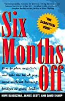 Six Months Off: How to Plan, Negotiate, and Take the Break You Need Without Burning Bridges or Going Broke