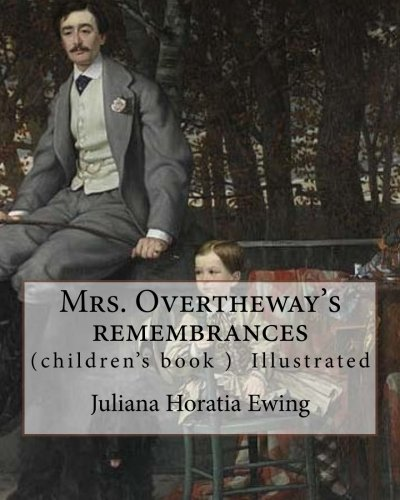 Mrs. Overtheway's remembrances. By: Juliana Horatia Ewing, Illustrated By: J. A. Pasquier and By: J. Wolf: (Pasquier, J. Abbott (James Abbott), active ... specialized in natural history illustration.