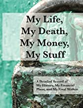 My Life, My Death, My Money, My Stuff: A Detailed Record of My History, My Financial Plans, and My Final Wishes