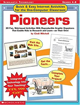 Quick & Easy Internet Activities For the One-Computer Classroom  Pioneers  20 Fun Web-based Activities With Reproducible Graphic Organizers That Enable Kids to Research and Learn—on Their Own!