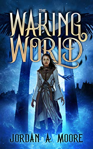 The Waking World by Moore, Jordan A.