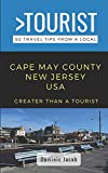Greater Than a Tourist-Cape May County New Jersey USA: 50 Travel Tips from a Local