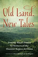 Old Land, New Tales: Twenty Short Stories by Writers of the Shaanxi Region in China