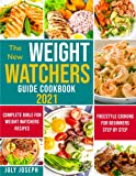 The New Weight Watchers Guide Cookbook 2021: Complete Bible For Weight Watchers Recipes Freestyle Cooking For Beginners Step By Step