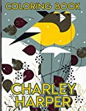 Charley Harper Coloring Book: Charlie Harper Fantastic Adult Coloring Books For Men And Women Color To Relax
