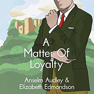 A Matter of Loyalty     A Very English Mystery, Book 3              Written by:                                                                                                                                 Anselm Audley,                                                                                        Elizabeth Edmondson                               Narrated by:                                                                                                                                 Michael Page                      Length: 9 hrs and 8 mins     7 ratings     Overall 4.9