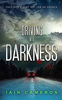 Driving into Darkness (DI Angus Henderson 2) by [Iain Cameron]