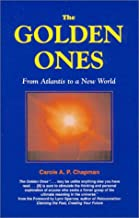The Golden Ones: From Atlantis To A New World (original, shorter version of When We Were Gods)