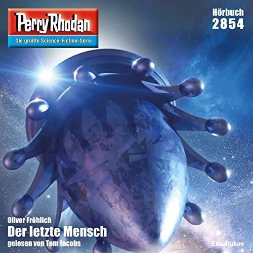 Der letzte Mensch     Perry Rhodan 2854              De :                                                                                                                                 Oliver Fröhlich                               Lu par :                                                                                                                                 Tom Jacobs                      Durée : 3 h et 24 min     Pas de notations     Global 0,0