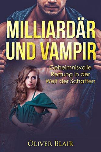 Milliardär und Vampir: Geheimnisvolle Rettung in der  Welt der Schatten (Spiel des Lebens 1)