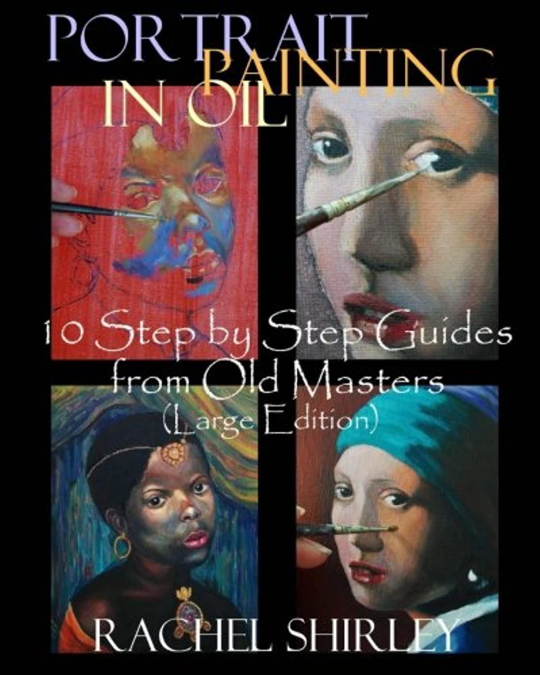 Portrait Painting in Oil 10 Step by Step Guides from Old Masters (Large Edition)