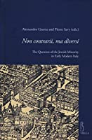 Non Contrarii, Ma Diversi: The Question of the Jewish Minority in Early Modern Italy (Viella Historical Research)